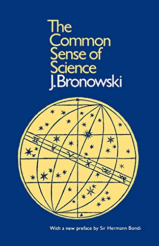 The Common Sense of Science (Harvard Paperbacks): Bronowski, J.