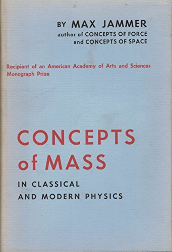 Concepts of Mass in Classical and Modern Physics: Max Jammer