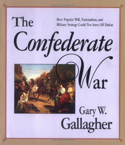 9780674160552: The Confederate War: How Popular Will, Nationalism and Military Strategy Could Not Stave Off Defeat