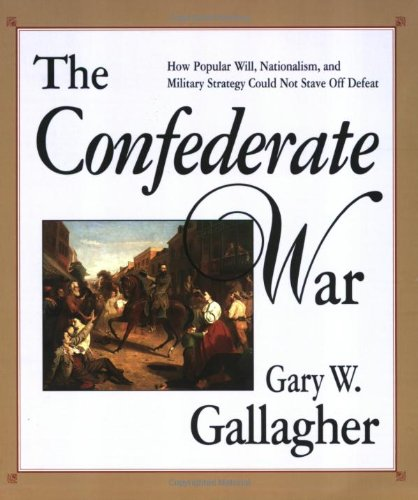 9780674160569: The Confederate War: How Popular Will, Nationalism and Military Strategy Could Not Stave Off Defeat