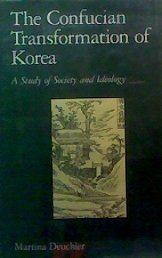 Confucian Transformation of Korea, The : A Study of Society and Ideology: Deuchler, Martina