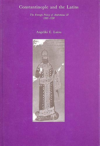 9780674165359: Constantinople and the Latins: The Foreign Policy of Andronicus II, 1282-1328 (Harvard Historical Studies)