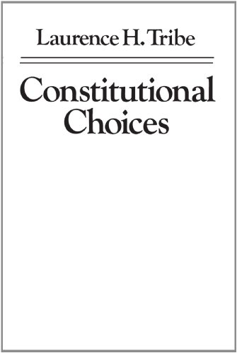 Constitutional Choices: Laurence H. Tribe