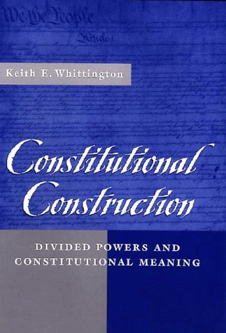 9780674165410: Constitutional Construction: Divided Powers and Constitutional Meaning