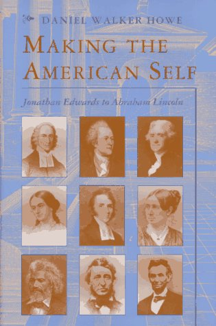 9780674165557: Making the American Self: Jonathan Edwards to Abraham Lincoln (Studies in Cultural History)
