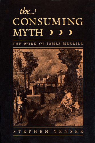 9780674166158: The Consuming Myth: The Work of James Merrill