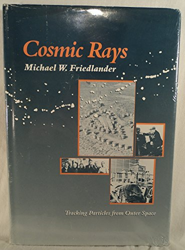 Cosmic Rays: Friedlander, Michael W.