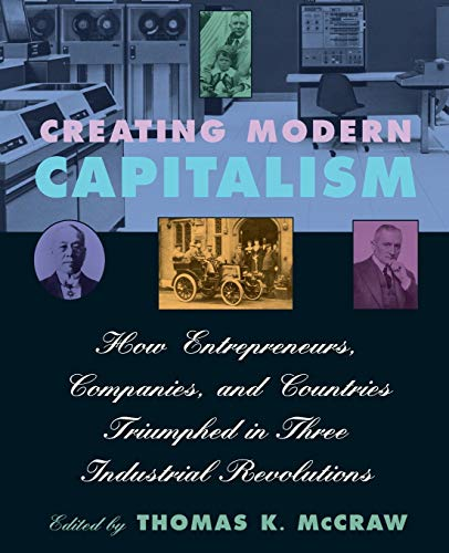 9780674175563: Creating Modern Capitalism: How Entrepreneurs, Companies, and Countries Triumphed in Three Industrial Revolutions