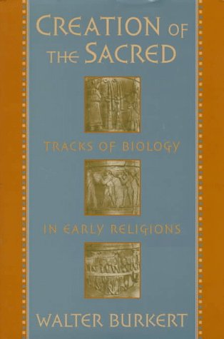 9780674175693: Creation of the Sacred: Tracks of Biology in Early Religions