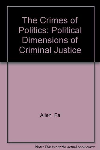 9780674176256: Crimes of Politics: Political Dimensions of Criminal Justice (Oliver Wendell Holmes Lectures)