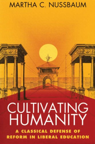 Cultivating Humanity: A Classical Defense of Reform in Liberal Education (9780674179486) by Martha C. Nussbaum
