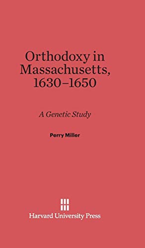 Orthodoxy in Massachusetts 1630-1650: Miller, Perry