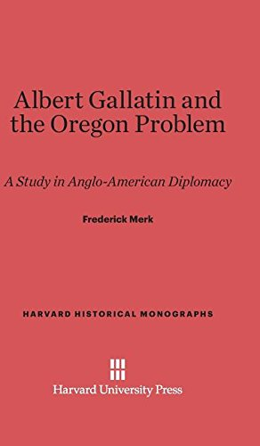 9780674181557: Albert Gallatin and the Oregon Problem: A Study in Anglo-American Diplomacy (Harvard Historical Monographs)