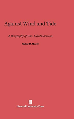 9780674181564: Against Wind and Tide: A Biography of Wm. Lloyd Garrison