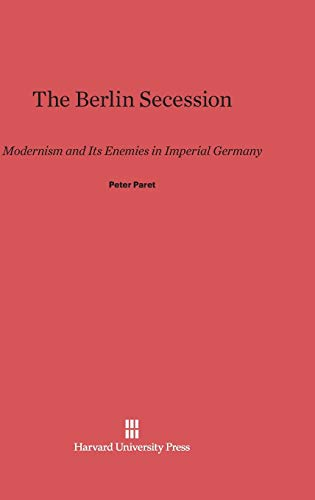 9780674182349: The Berlin Secession: Modernism and Its Enemies in Imperial Germany