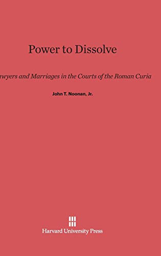 Power to Dissolve: Lawyers and Marriages in the Courts of the Roman Curia (Hardback): Jr. John T ...