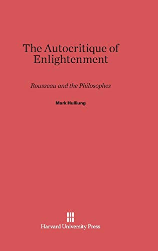 9780674183445: The Autocritique of Enlightenment: Rousseau and the Philosophes
