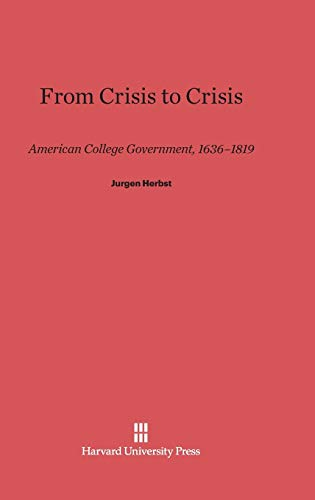 9780674183988: From Crisis to Crisis: American College Government, 1636-1819