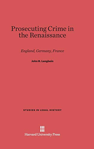 9780674184237: Prosecuting Crime in the Renaissance: England, Germany, France (Studies in Legal History)