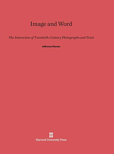 9780674184299: Image and Word: The Interaction of Twentieth-Century Photographs and Texts