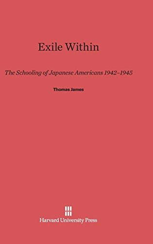 9780674184725: Exile Within: The Schooling of Japanese Americans 1942-1945