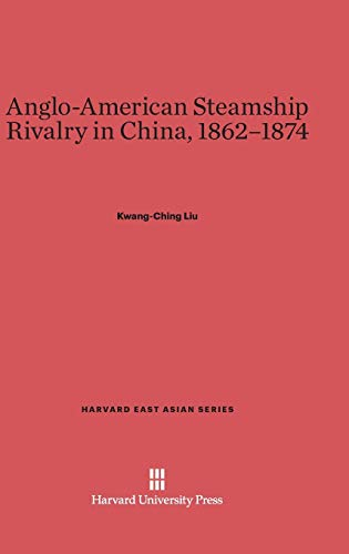 Anglo-American Steamship Rivalry in China, 1862-1874: Kwang-Ching Liu