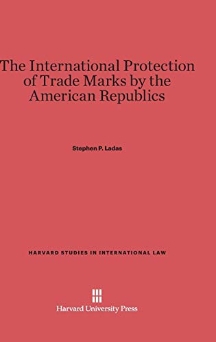 The International Protection of Trade Marks by: Stephen P Ladas