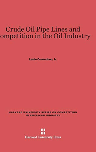 9780674187160: Crude Oil Pipe Lines and Competition in the Oil Industry (Harvard University Series on Competition in American Industr)