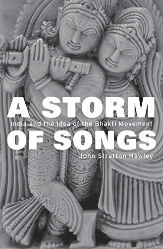 A Storm of Songs: India and the Idea of the Bhakti Movement: Hawley, John Stratton