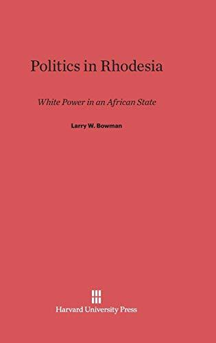 9780674188457: Politics in Rhodesia