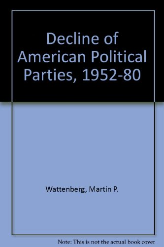 9780674194311: The Decline of American Political Parties, 1952-1980: First edition