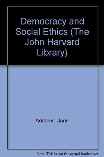 Democracy and Social Ethics (The John Harvard Library): Addams, Jane