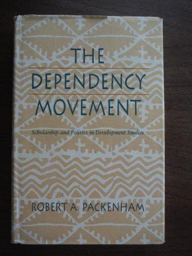 The Dependency Movement: Scholarship and Politics in Development Studies.: Packenham, Robert