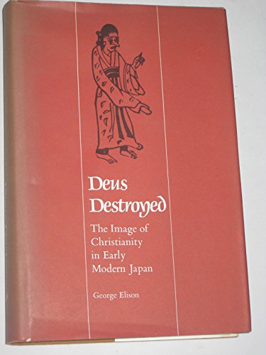 9780674199613: Deus Destroyed: Image of Christianity in Early Modern Japan (East Asian Monograph)