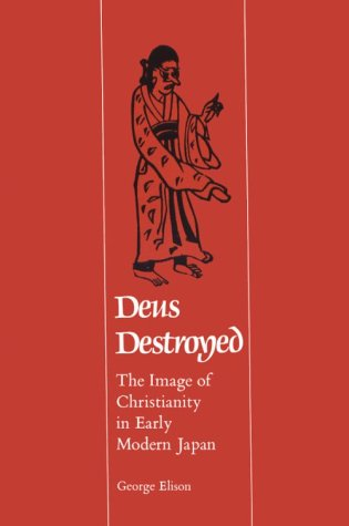9780674199620: Deus Destroyed: The Image of Christianity in Early Modern Japan (Harvard East Asian Monographs)