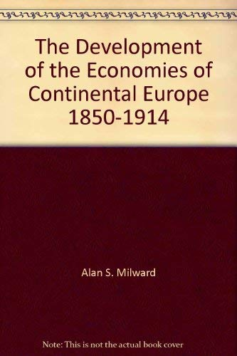 9780674200234: The Development of the Economies of Continental Europe 1850-1914