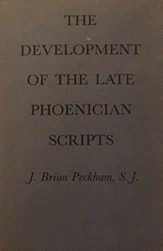 The Development of Late Phoenician Scripts (Harvard Semitic Series): J. Brian Peckham S.J.