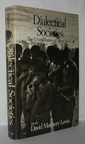 Dialectical Societies: The Ge and Bororo of Central Brazil: Maybury-Lewis, David