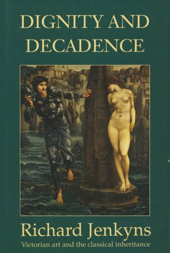 9780674206250: Dignity and Decadence: Victorian Art and the Classical Inheritance