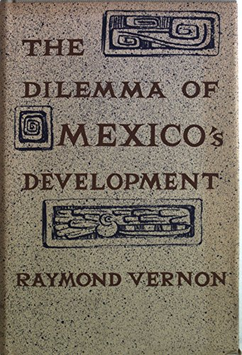 9780674206502: Dilemma of Mexico's Development: Roles of the Private and Public Sectors