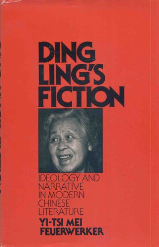 DING LING'S FICTION; IDEOLOGY AND NARRATIVE IN MODERN CHINESE LITERATURE