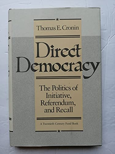 DIRECT DEMOCRACY. The Politics Of Initiative, Referendum, And Recall.: Cronin, Thomas E.