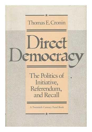 DIRECT DEMOCRACY. The Politics Of Initiative, Referendum, And Recall.: Cronin, Thomas E.