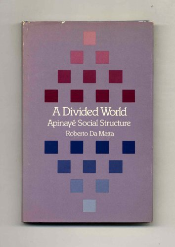 9780674212886: A Divided World: Apinaye Social Structure (Harvard Studies in Cultural Anthropology, 6)