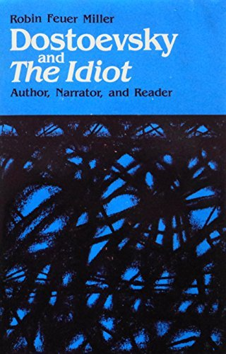 9780674214903: Dostoevsky and the Idiot: Author, Narrator, and Reader