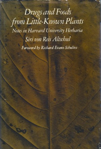 Drugs and Foods from Little Known Plants : Notes in Harvard University Herbaria: Altschul, Siri V.