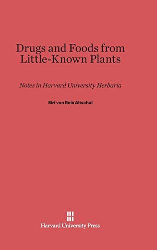 9780674216761: Drugs and Foods from Little-Known Plants: Notes in Harvard University Herbaria