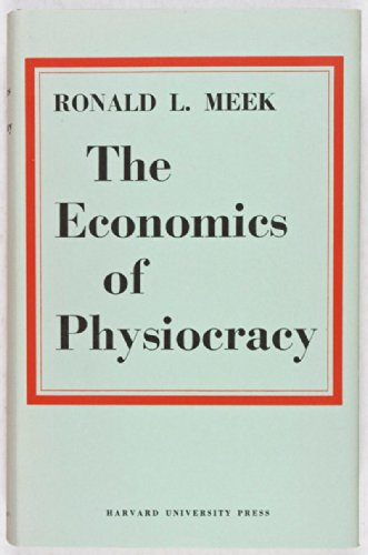 9780674234000: The Economics of Physiocracy: Essays and Translations