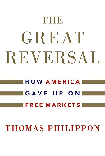 9780674237544: The Great Reversal: How America Gave Up on Free Markets