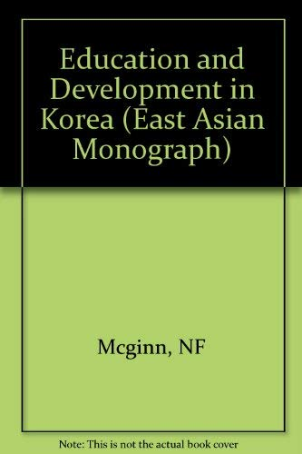 Education and Development in Korea (Studies in: Noel F. McGinn,